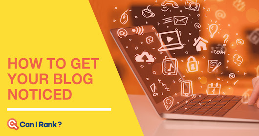 How to Get Your Blog Noticed - 8 Simple Steps! - CanIRank Blog