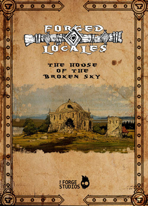 "Forged Locale #1: ""The House of the Broken Sky"""