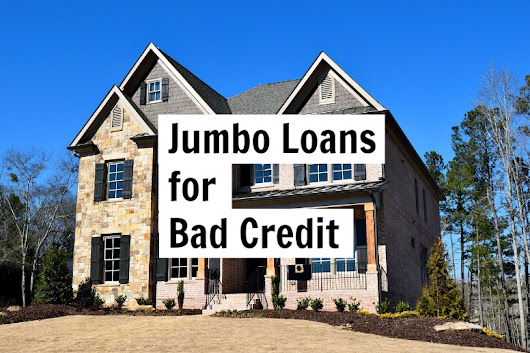 Jumbo Loans For Bad Credit | Getting approved and what to expect