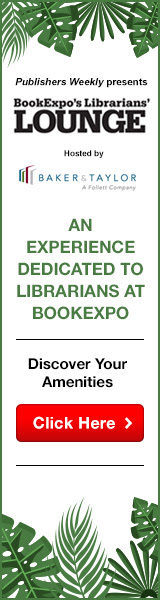 Publishers Weekly Presents BookExpo's Librarians' Lounge | May 31, 2018 - June 1