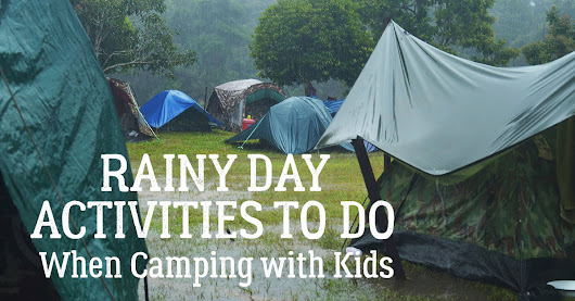 10+ Easy Ideas to do on a Rainy Day in the Tent