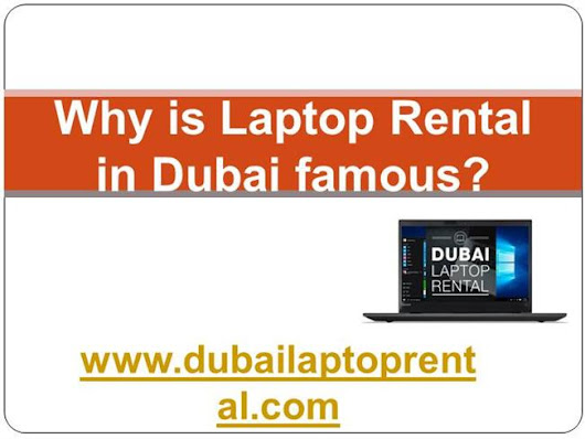 Why is Laptop Rental in Dubai Famous?