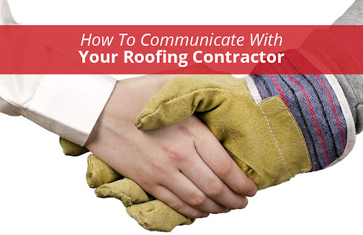 How To Communicate With Your Roofing Contractor