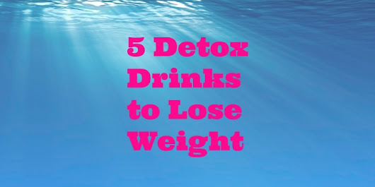 5 Detox Drinks to Lose Weight Boost your Metabolism & Increased Energy
