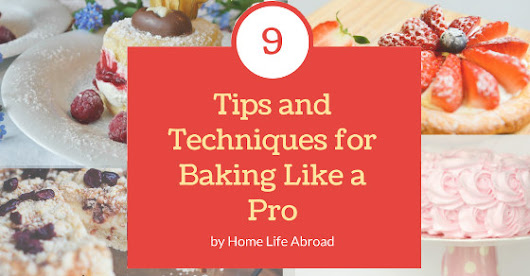 9 Tips and Techniques for Baking Like a Pro | Home Life Abroad
