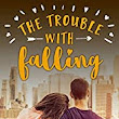 The Trouble with Falling (Trouble Series Sweet Romance Book 4) by Rochelle Morgan