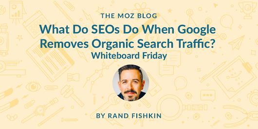 What Do SEOs Do When Google Removes Organic Search Traffic? - Whiteboard Friday - Moz