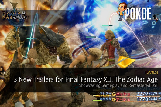 3 New Trailers for Final Fantasy XII: The Zodiac Age; Showcasing Gameplay and Remastered OST - Pokde