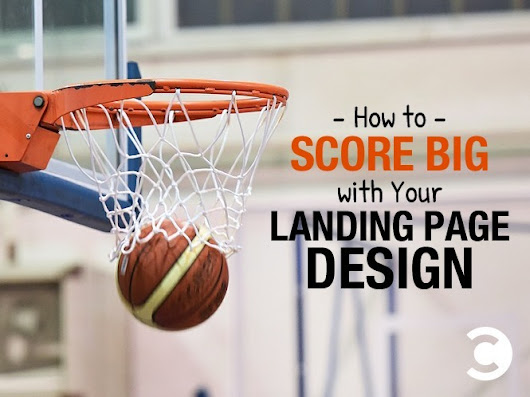 How to Score Big with Your Landing Page Design | Convince and Convert: Social Media Strategy and Content Marketing Strategy