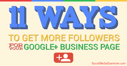 11 Ways to Get More Followers for Your Google+ Business Page |