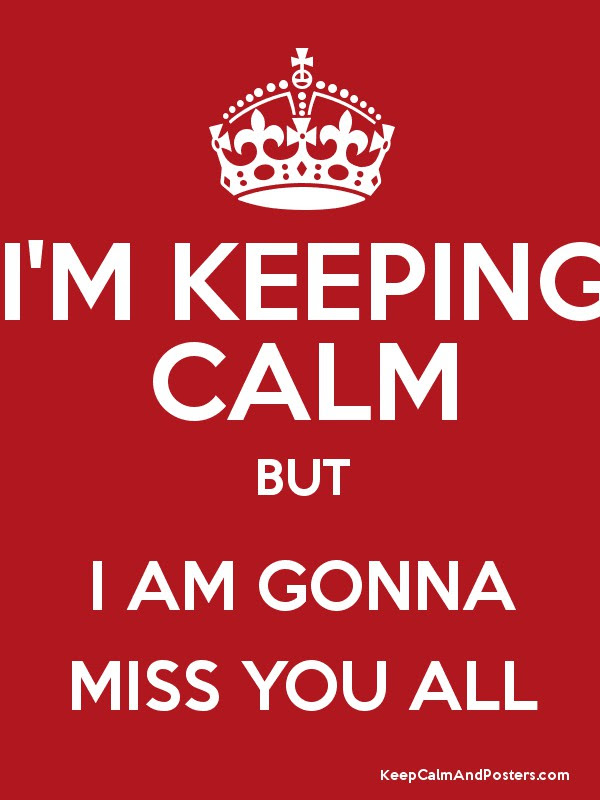Im Keeping Calm But I Am Gonna Miss You All Keep Calm And Posters