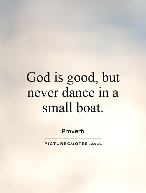 God Is Good But Never Dance In A Small Boat Picture Quotes