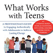 The Professional Counselor  » What Works with Teens: A Professional's Guide to Engaging Authentically with Adolescents to Achieve Lasting Change