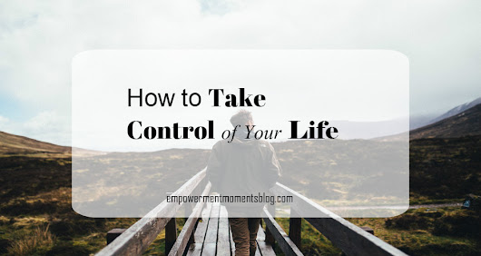 How To Take Control Of Your Life.
