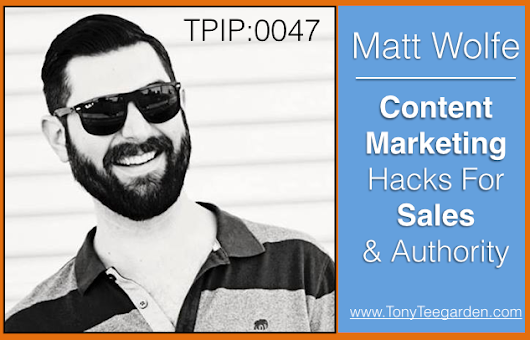 Matt Wolfe Content Marketing Hacks For Sales & Authority TPIP:0047