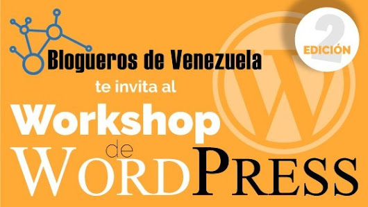 Workshop de WordPress, 2da edición - Blogueros de Venezuela
