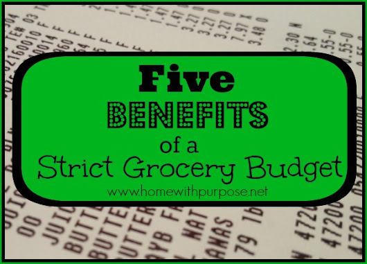 Five Benefits of a Strict Grocery Budget - Home With Purpose