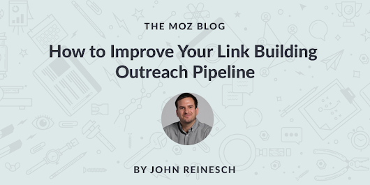 How to Improve Your Link Building Outreach Pipeline - Moz