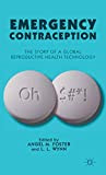 Emergency Contraception: The Story of a Global Reproductive Health Technology