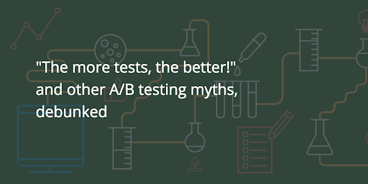 """The more tests, the better!"" and other A/B testing myths, debunked - WiderFunnel Blog"