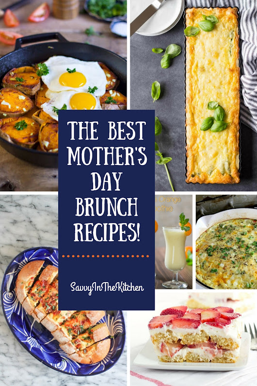 The Best Mothers Day Brunch Recipes! - Savvy In The Kitchen