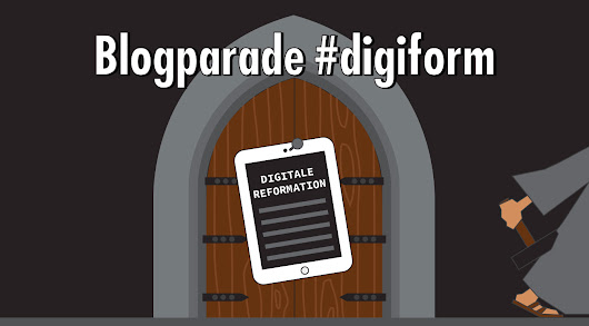 "Blogparade #digiform: Was hat uns die ""digitale Reformation"" gebracht?"