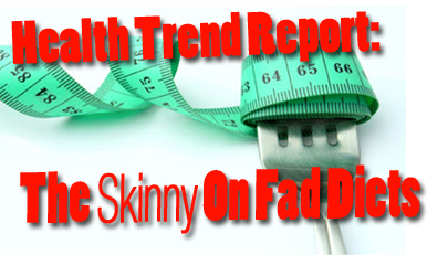 Health Trend Report | Evaluating The Latest Fad Diets & Health Trends | Health Insurance Articles, Health Care News