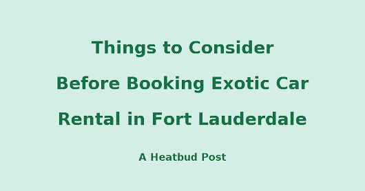 Things to Consider Before Booking Exotic Car Rental in Fort Lauderdale
