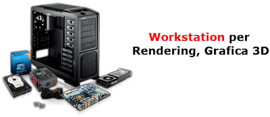 Workstation Per Rendering, Grafica 3D Professionale - Assemblare PC Online