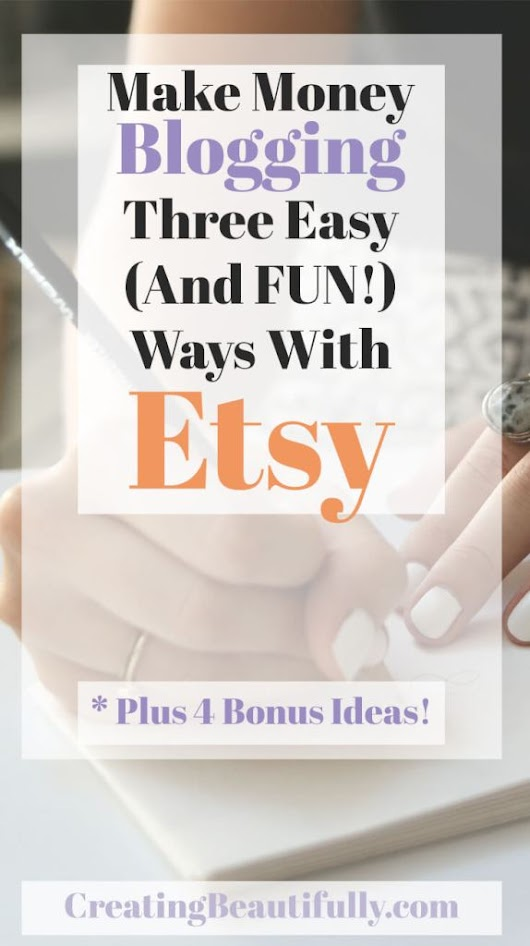 Make Money Blogging In Three Easy Ways With Etsy