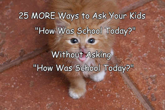"Man V Child - 25 MORE Ways to ask your kids ""So How Was School..."