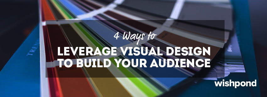 4 Ways To Leverage Visual Design to Build Your Audience