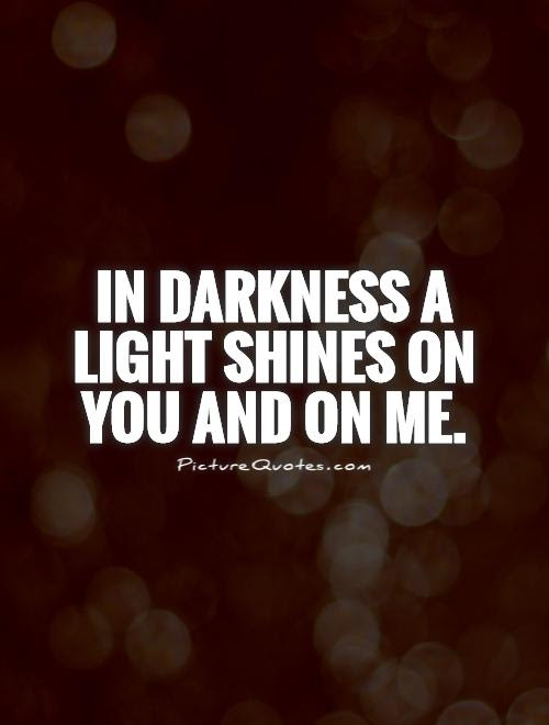 In Darkness A Light Shines On You And On Me Picture Quotes