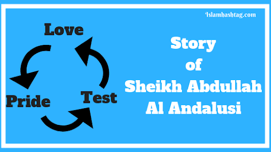 Story of Love,Pride and Test - Story of Sheikh Abdullah Al Andalusi - Islam Hashtag