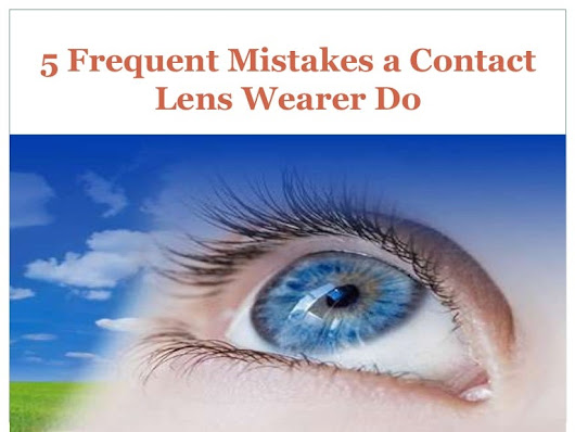 5 Frequent Mistakes a Contact Lens Wearer Do