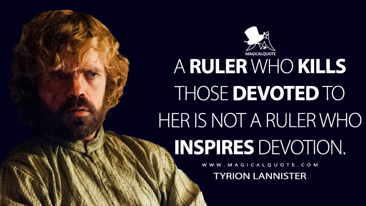 A-ruler-who-kills-those-devoted-to-her-is-not-a-ruler-who-inspires-devotion.