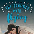 The Trouble with Flying (Trouble Series Sweet Romance Book 1) by Rochelle Morgan