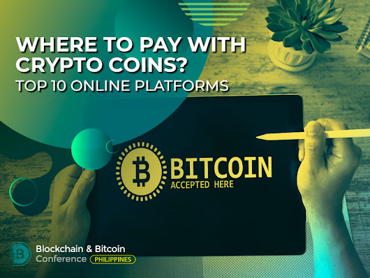Where to Pay with Crypto Coins? Top 10 Online Platforms | Blockchain Conference Philippines