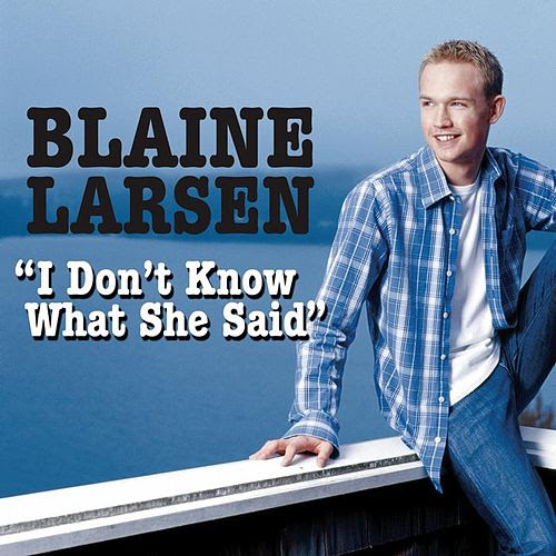 I Don't Know What She Said (Single) by Blaine Larsen : Napster