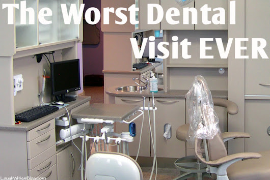Worst Dentist - Laugh With Us Blog