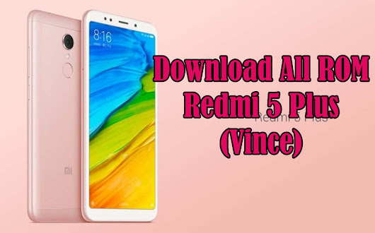 Kumpulan ROM Redmi 5 Plus MIUI 9/ MIUI 10 Fastboot, Recovery, Global, China, Stable, Beta