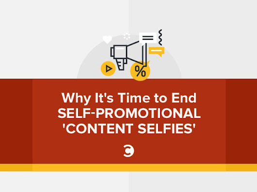 Why It's Time to End Self-Promotional 'Content Selfies' | Convince and Convert: Social Media Consulting and Content Marketing Consulting