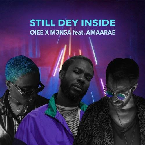 OIEE – Still Dey Inside (feat. ME3SA & Amaaree) | MP3
