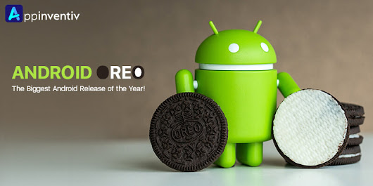 Android Oreo- The Biggest Android Release of the Year! | Appinventiv