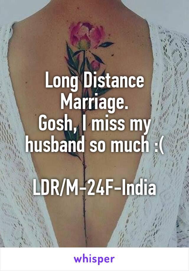 Long Distance Marriage Gosh I Miss My Husband So Much Ldrm 24f