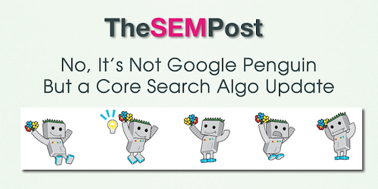 No, It's Not Google Penguin But a Core Search Algo Update