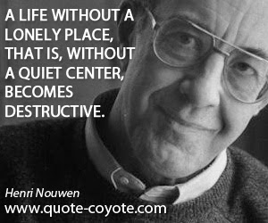 Henri Nouwen A Life Without A Lonely Place That Is Witho