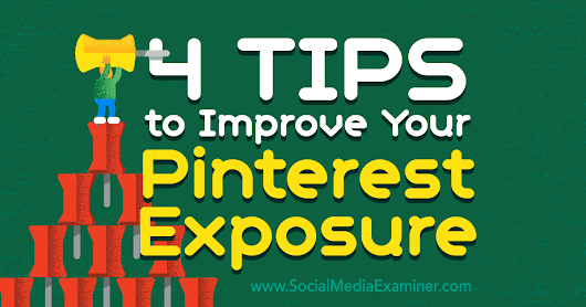 4 Tips to Improve Your Pinterest Exposure : Social Media Examiner