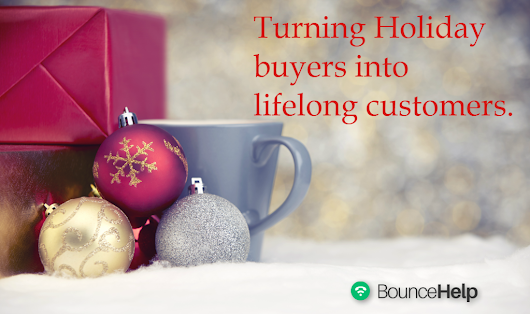 Turning Holiday buyers into lifelong customers - Bouncehelp Blog