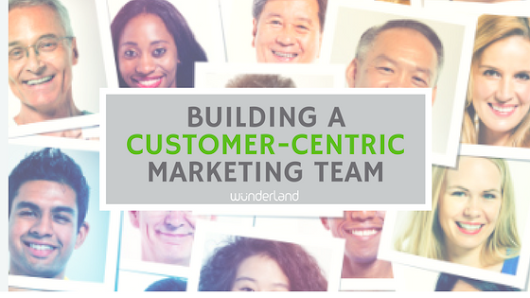 Building Customer-Centric Marketing Teams
